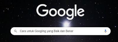 Cara untuk googling yang baik dan benar
