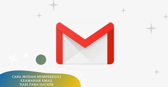 Cara Memperkuat Keamanan Email Dari Serangan Hacker