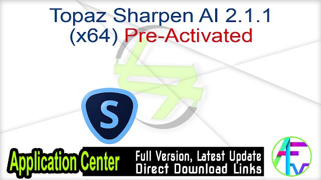 Topaz Sharpen AI 2.1.1 (x64) Pre-Activated