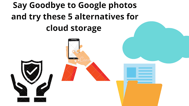 Say Goodbye to Google photos and try these 5 alternatives for cloud storage