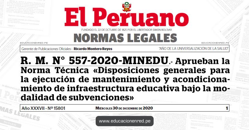 R. M. N° 557-2020-MINEDU.- Aprueban la Norma Técnica «Disposiciones generales para la ejecución de mantenimiento y acondicionamiento de infraestructura educativa bajo la modalidad de subvenciones»