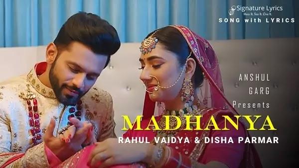 Madhanya Lyrics - Rahul Vaidya - Disha Parmar | Asees Kaur