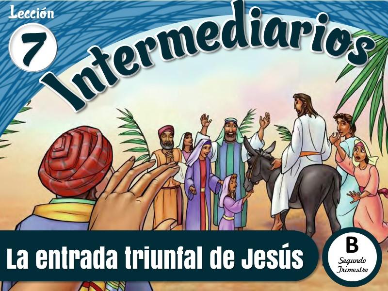 Intermediarios | Lección 7: La entrada triunfal de Jesús | 2do Trimestre 2021 | Año B