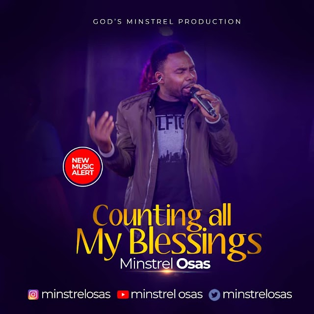 Minstrel Osas - ''Counting All My Blessings''    @minstrelosas