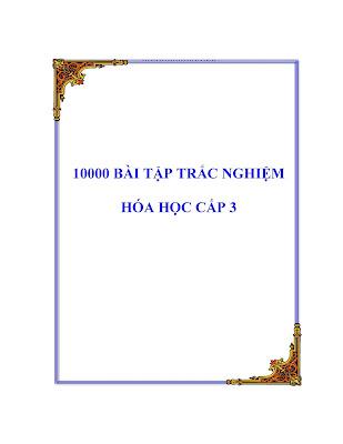 [EBOOK] 10000 BÀI TẬP TRẮC NGHIỆM HÓA HỌC CẤP 3