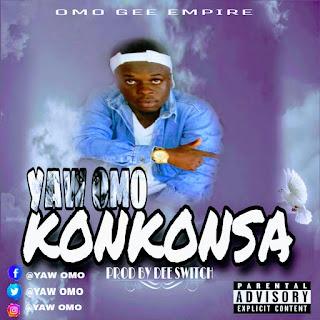 Yaw Omo - Konkonsa (Prod by Dee Witch)