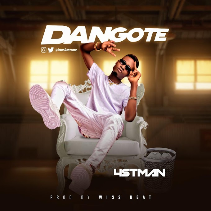 [Audio & Video] 4stman - Dangote (Prod :-  Wiss Beat )