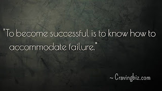 """To become successful is to know how to accommodate failure"""