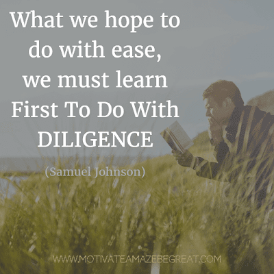 """Rare Success Quotes In Images To Inspire You: """"What we hope to do with ease, we must learn first to do with diligence."""" - Samuel Johnson"""