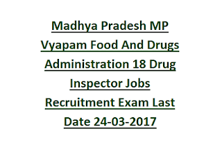 Madhya Pradesh MP Vyapam Food And Drugs Administration 18 Drug Inspector Jobs Recruitment Exam Last Date 24-03-2017