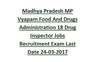 Madhya Pradesh MP Vyapam Food And Drugs Administration 18 Drug Inspector Jobs Recruitment Exam Last Date 24-03-2017