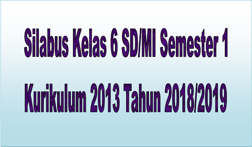 Silabus Kelas 6 SD/MI Kurikulum 2013 Semester 1 Tahun 2018/2019 - Guru Krebet 3