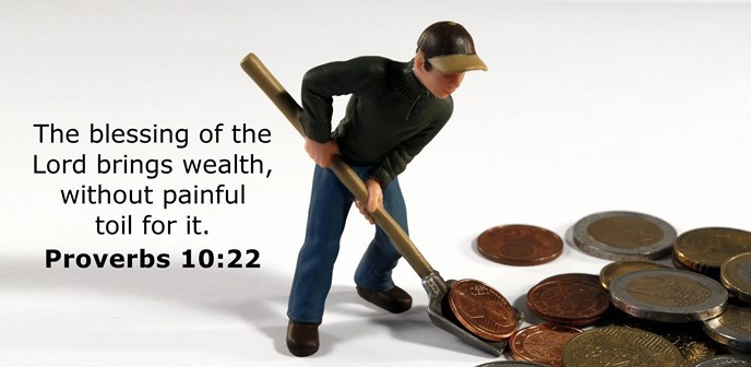 The blessing of the Lord brings wealth,without painful toil for it.
