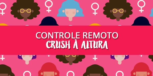 Contole remoto: Crush à Altura