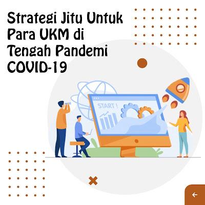 Strategi Jitu Untuk Para UKM di Tengah Pandemi COVID-19