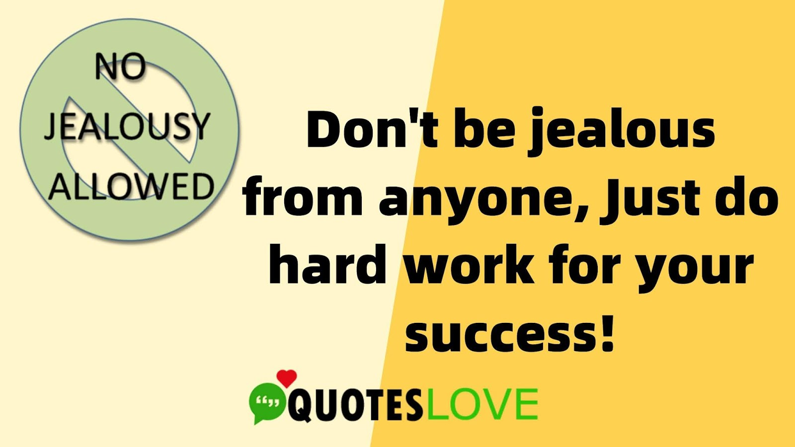 Don't be jealous from anyone, Just do hard work for your success!