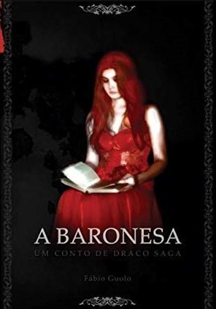 Capa do livro A Baronesa: Um conto de Draco Saga. Uma mulher com cabelos vermelhos e vestido vermelho, sentada, segurando e lendo um livro, com um fundo preto. Decorações nas partes laterais, superior e inferior.