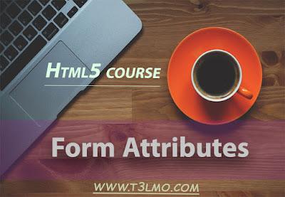 شرح جديد Form Attributes في لغة Html 5
