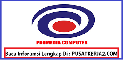 Loker Terbaru Pekanbaru Riau SMA November 2019 Promedia Komputer