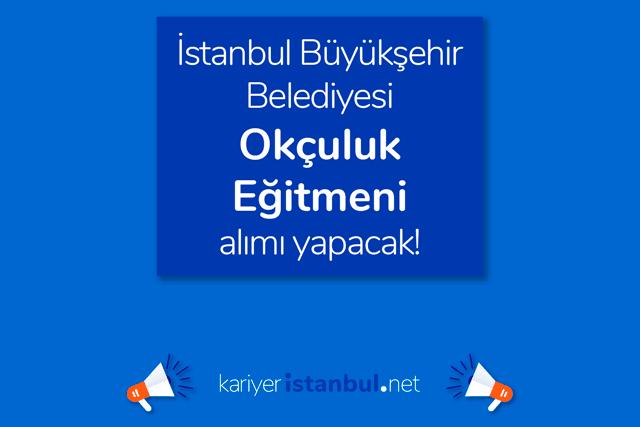 İstanbul Büyükşehir Belediyesi Spor AŞ okçuluk eğitmeni alımı yapacak. Okçuluk eğitmeni iş ilanı detayları kariyeristanbul.net'te!