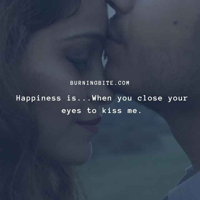 Happiness is...When you close your eyes to kiss me. ~BB Quotes