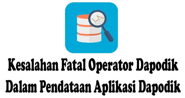 Kesalahan Fatal Operator Dapodik Dalam Pendataan Setiap Aplikasi Dapodik Di Rilis