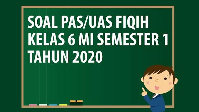 Soal UAS/PAS Fiqih Kelas 6 MI Semester 1 Tahun 2020