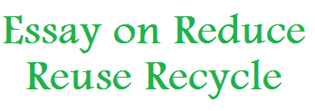 Essay on Reduce Reuse Recycle