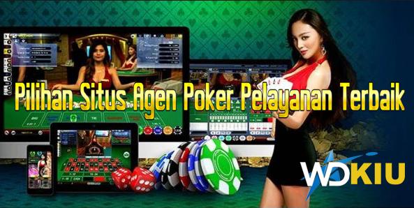 Pilihan Situs Agen Poker Pelayanan Terbaik