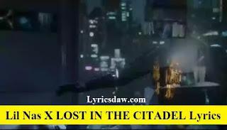 Lil Nas X LOST IN THE CITADEL Lyrics