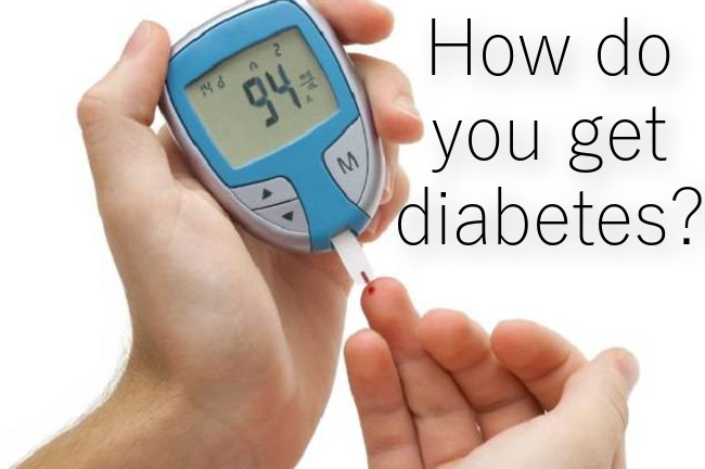 How do you get diabetes?