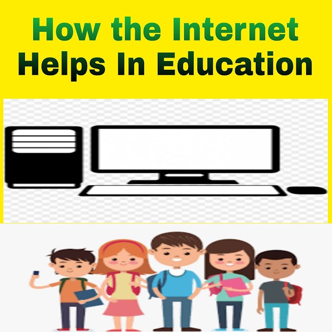 How the Internet Helps In Education.