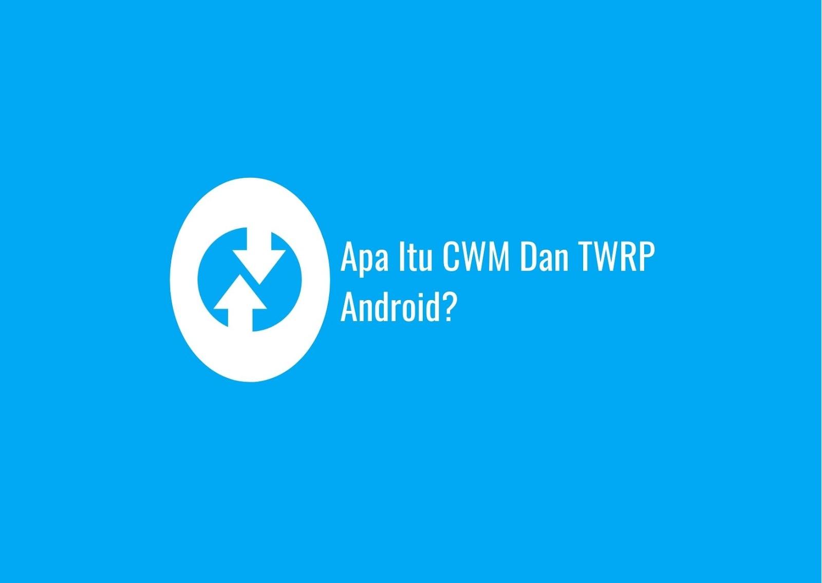 Apa Itu CWM Dan TWRP Android