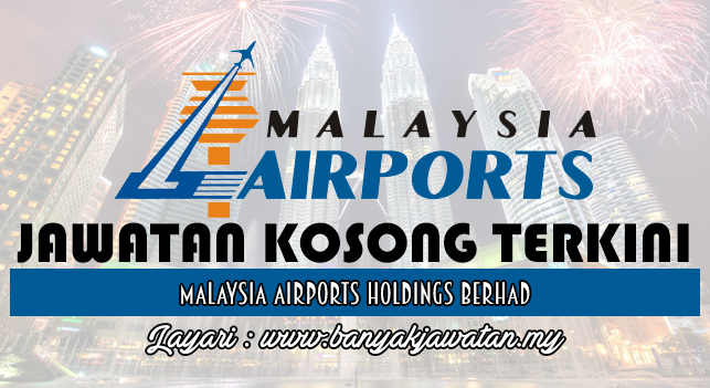 Jawatan Kosong Terkini 2017 di Malaysia Airports Holdings Berhad
