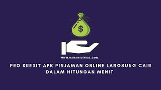 Pro Kredit Apk Pinjaman Online Langsung Cair Dalam Hitungan Menit