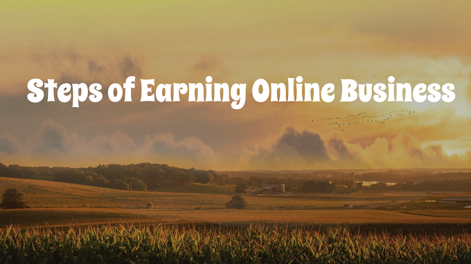 Steps of Earning Online Business