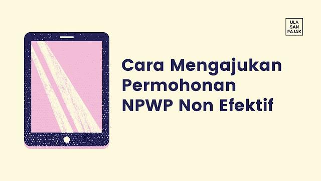 Cara Mengajukan Permohonan NPWP Non Efektif