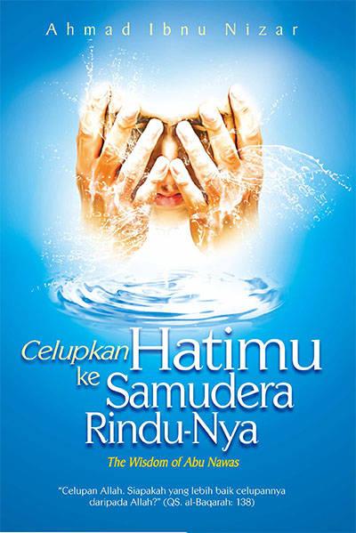Celupkan Hatimu ke Samudera Rindu-Nya Penulis Ahmad Ibnu Nizar