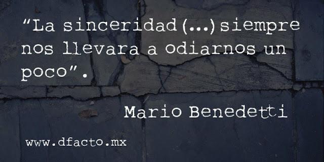 """""""La sinceridad siempre nos llevará a odiarnos un poco."""" Frases de Mario Benedetti"""