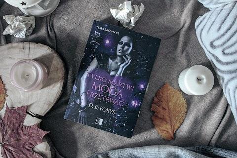 """""""Tylko martwi mogą przetrwać"""" D.B. Foryś. Wydawnictwo NieZwykłe. Druga część serii Tessa Brown. Strzeżcie się, Jeźdźcy Apokalipsy są blisko..."""