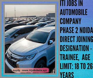 ITI Jobs In Automobile Company Phase 2 Noida