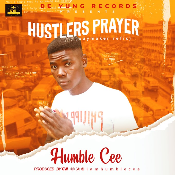 [Music] Humble Cee - HUSTLERS PRAYER (waymaker refix)