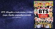 [Czy warto?] Malcom Mackenzie - BTS. Wszystko co trzeba wiedzieć o królach k-popu.