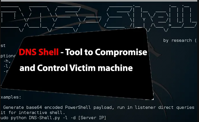 DNS Shell – Tool to Compromise and Maintain Control Over Victim Machine
