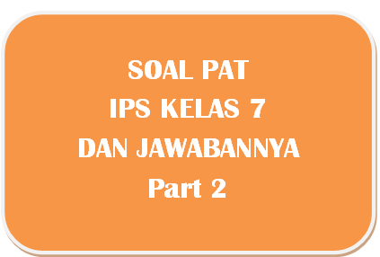 100+ Soal PAT IPS Kelas 7 dan Kunci Jawabannya I Part 2