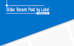 Cara Membuat Slider Recent Post by Label di Blog