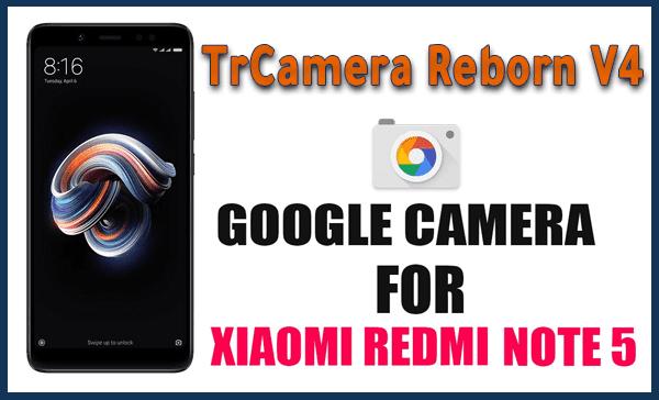 تحميل جوجل كاميرا trCamera V4 لهاتف Redmi Note 5