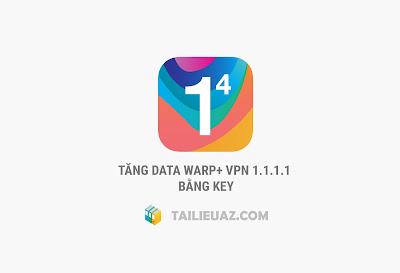 Cách tăng data WARP+ VPN 1.1.1.1 bằng key miễn phí 2020