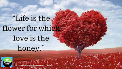 Life is the flower for which love is | Short love quotes