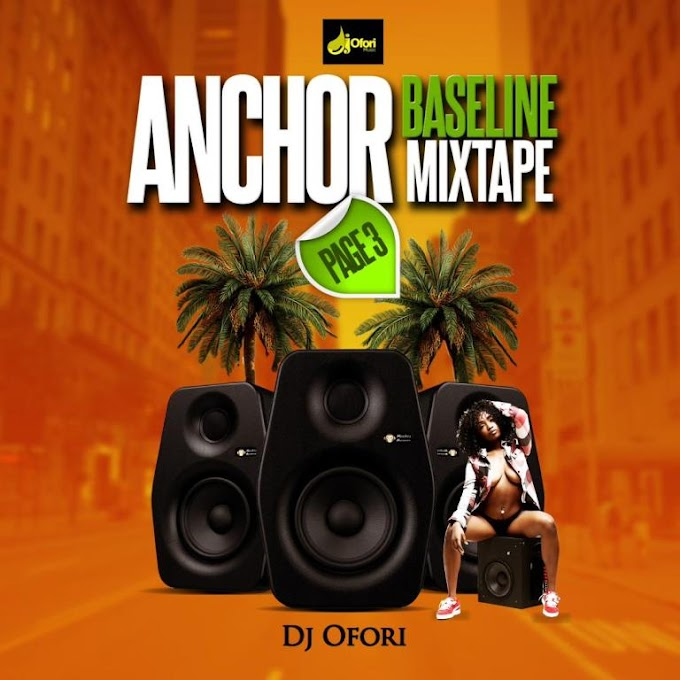Mixtape: Dj Ofori – Anchor Baseline Page 3 (Mixtape)